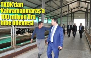 TKDK'DAN KAHRAMANMARAŞ'A 100 MİLYON LİRA HİBE...