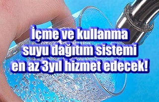 İÇME VE KULLANMA SUYU DAĞITIM SİSTEMİ EN AZ 3YIL...