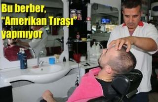 BU BERBER, 'AMERİKAN TIRAŞI' YAPMIYOR