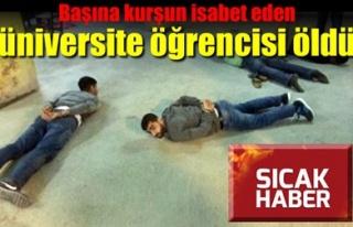 BAŞINA KURŞUN İSABET EDEN ÜNİVERSİTE ÖĞRENCİSİ...