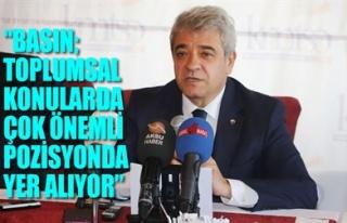 'BASIN; TOPLUMSAL KONULARDA ÇOK ÖNEMLİ BİR POZİSYONDA...
