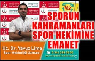 SPORUN KAHRAMANLARI SPOR HEKİMİNE EMANET