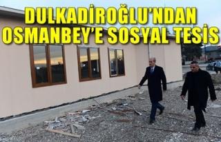 DULKADİROĞLU'NDAN OSMANBEY'E SOSYAL TESİS