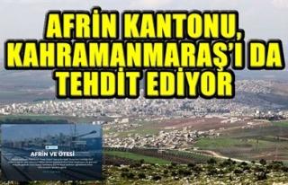 AFRİN, KAHRAMANMARAŞ'I DA TEHDİT EDİYOR