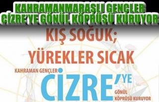 KAHRAMANMARAŞLI GENÇLER CİZRE'YE GÖNÜL KÖPRÜSÜ...
