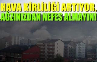 HAVA KİRLİLİĞİ ARTIYOR, AĞZINIZDAN NEFES ALMAYIN!
