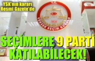 SEÇİMLERE 9 PARTİ KATILABİLECEK!