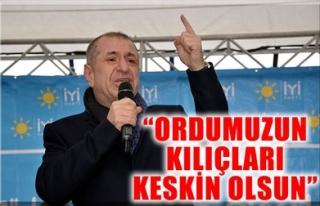 'ORDUMUZUN KILIÇLARI KESKİN OLSUN'