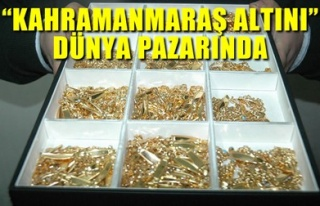 'KAHRAMANMARAŞ ALTINI' DÜNYA PAZARINDA