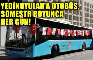YEDİKUYULAR'A OTOBÜS, SÖMESTR BOYUNCA HER GÜN!