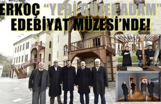 ERKOÇ 'YEDİ GÜZEL ADAM' EDEBİYAT MÜZESİ'NDE!