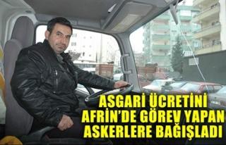 ASGARİ ÜCRETİNİ AFRİN'DE GÖREV YAPAN ASKERLERE...