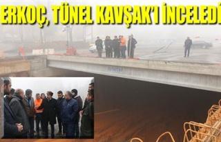 ERKOÇ, TÜNEL KAVŞAK'I İNCELEDİ