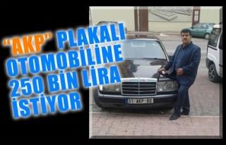 'AKP' PLAKALI OTOMOBİLİNE 250 BİN LİRA İSTİYOR