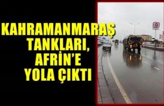 KAHRAMANMARAŞ TANKLARI, AFRİN'E YOLA ÇIKTI
