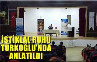 İSTİKLAL RUHU TÜRKOĞLU'NDA ANLATILDI
