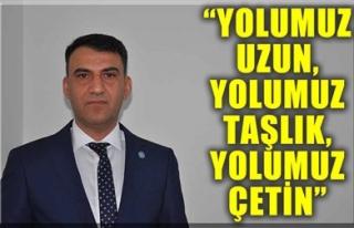 'YOLUMUZ UZUN, YOLUMUZ TAŞLIK, YOLUMUZ ÇETİN'
