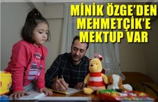 MİNİK ÖZGE'DEN MEHMETÇİK'E MEKTUP VAR