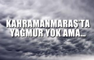 KAHRAMANMARAŞ'TA YAĞMUR YOK AMA…