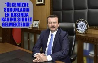 'ÜLKEMİZDE BU SORUNLARIN EN BAŞINDA KADINA ŞİDDET...