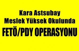 KARA ASTSUBAY MESLEK YÜKSEK OKULUNDA FETÖ/PDY OPERASYONU
