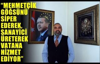 'MEHMETÇİK GÖĞSÜNÜ SİPER EDEREK, SANAYİCİ...