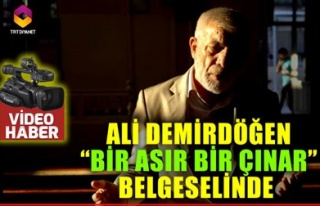 ALİ DEMİRDÖĞEN 'BİR ASIR BİR ÇINAR' BELGESELİNDE