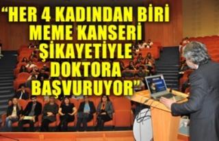 'HER 4 KADINDAN BİRİ MEME KANSERİ ŞİKAYETİYLE...