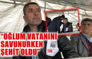 'OĞLUM VATANINI SAVUNURKEN ŞEHİT OLDU'
