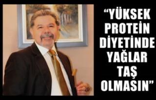 'YÜKSEK PROTEİN DİYETİNDE YAĞLAR TAŞ OLMASIN'