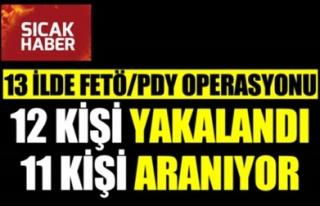 13 İLDE FETÖ/PDY OPERASYONU: 12 KİŞİ YAKALANDI,...