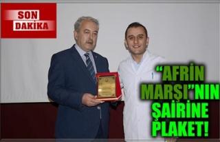 'AFRİN MARŞI'NIN ŞAİRİNE PLAKET!