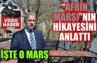 'AFRİN MARŞI'NIN HİKAYESİNİ ANLATTI