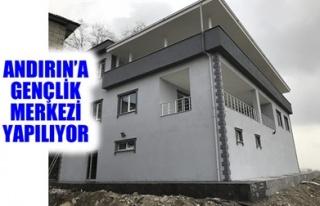 ANDIRIN'A GENÇLİK MERKEZİ YAPILIYOR