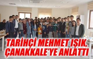 TARİHÇİ IŞIK, ÇANAKKALE'YE ANLATTI