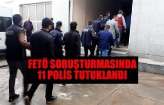 FETÖ SORUŞTURMASINDA 11 POLİS TUTUKLANDI
