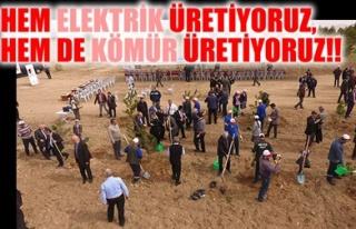 HEM ELEKTRİK ÜRETİYORUZ, HEM DE KÖMÜR ÜRETİYORUZ!!