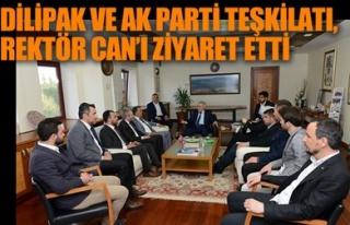DİLİPAK VE AK PARTİ TEŞKİLATI, REKTÖR CAN'I...