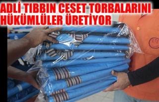 ADLİ TIBBIN CESET TORBALARINI HÜKÜMLÜLER ÜRETİYOR