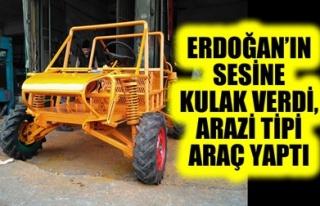 ERDOĞAN'IN SESİNE KULAK VERDİ, ARAZİ TİPİ ARAÇ...