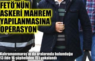 FETÖ'NÜN ASKERİ MAHREM YAPILANMASINA OPERASYON