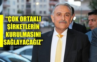 'ÇOK ORTAKLI ŞİRKETLERİN KURULMASINI SAĞLAYACAĞIZ'