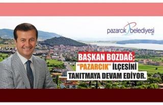 BAŞKAN BOZDAĞ, PAZARCIK İLÇESİNİ TANITMAYA DEVAM...