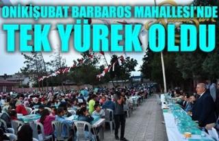ONİKİŞUBAT BARBAROS MAHALLESİ'NDE TEK YÜREK OLDU