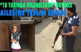 '18 YAŞINDA EVLENECEĞİM' DEYİNCE AİLESİNE TESLİM...