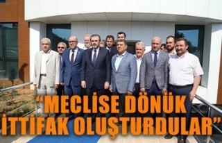 'MECLİSE DÖNÜK İTTİFAK OLUŞTURDULAR'