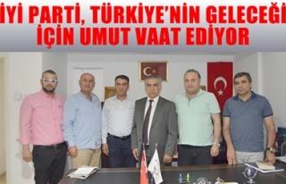 İYİ PARTİ, TÜRKİYE'NİN GELECEĞİ İÇİN UMUT...