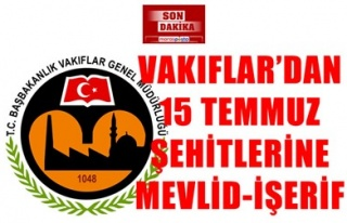 VAKIFLAR'DAN 15 TEMMUZ ŞEHİTLERİNE MEVLİD-İŞERİF