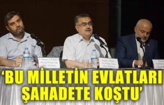 'BU MİLLETİN EVLATLARI ŞAHADETE KOŞTU'