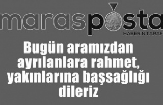 Kahramanmaraş'ta bugün hayatını kaybedenler